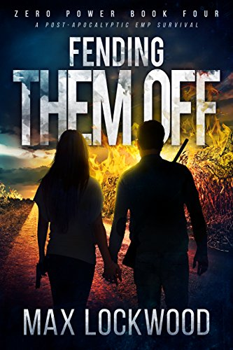 Fending Them Off: A Post-Apocalyptic EMP Survival (Zero Power Book 4) by [Lockwood, Max]