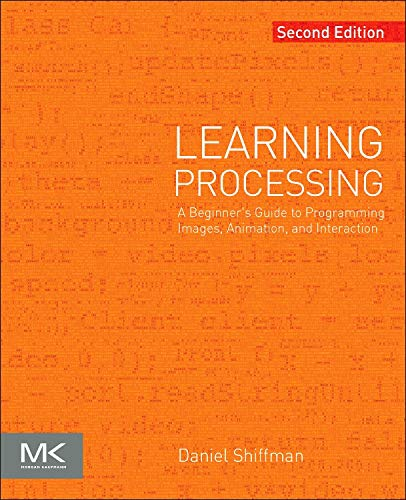 - Learning Processing: A Beginner's Guide to Programming Images, Animation, and Interaction (The Morgan Kaufmann Series in Computer Graphics)