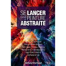 Se lancer dans la peinture abstraite (French Edition)