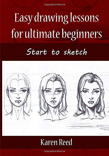 Easy Drawing Lessons For Ultimate Beginners Start To Sketch Reed Karen 9781544022833 Amazon Com Books