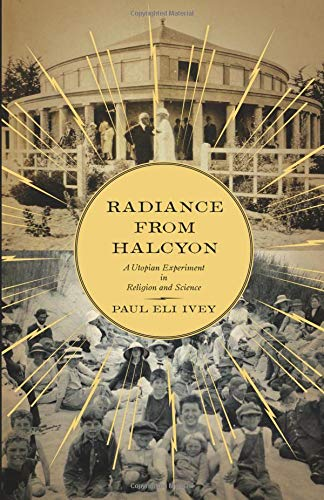 Radiance from Halcyon: A Utopian Experiment in Religion and Science