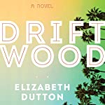 Driftwood: A Novel | Elizabeth Dutton