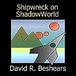 Shipwreck on ShadowWorld | David R. Beshears