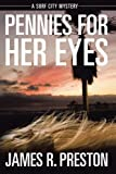Pennies for Her Eyes, James R. Preston, 1477269266
