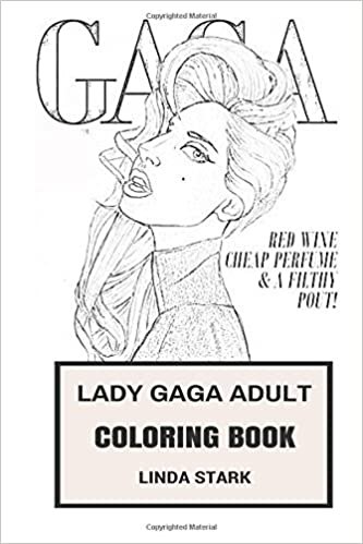 Lady gaga adult coloring book electropop queen and provocative singer musical diva and inspiration art inspired adult coloring book lady gaga books