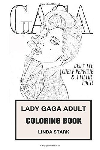 Lady Gaga Adult Coloring Book: Electropop Queen and Provocative Singer, Musical Diva and Inspiration Art Inspired Adult Coloring Book