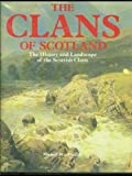 The Clans of Scotland: History and Landscape of the Scottish Clans
