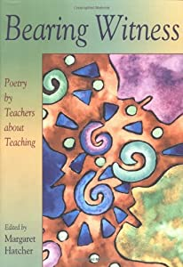 Bearing Witness: Poetry by Teachers About Teaching