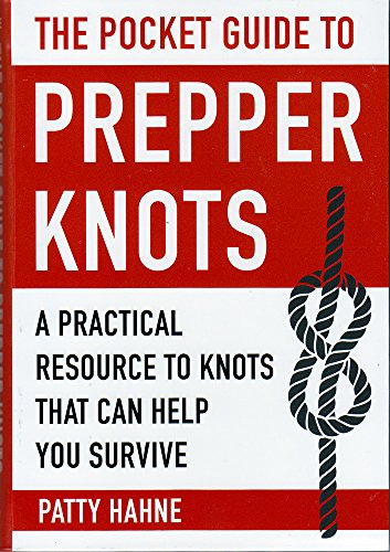 The Pocket Guide to Prepper Knots: A Practical Resource to Knots That Can Help You Survive