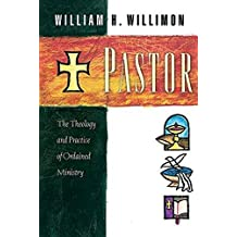 Pastor: The Theology and Practice of Ordained Ministry