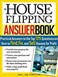 img - for The House Flipping Answer Book: Practical Answers to More Than 125 Questions on How to Find, Fix, and Sell Houses for Profit book / textbook / text book