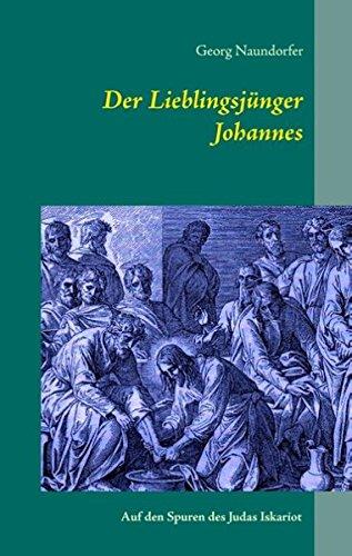 Der Lieblingsjünger Johannes: Auf den Spuren des Judas Iskariot