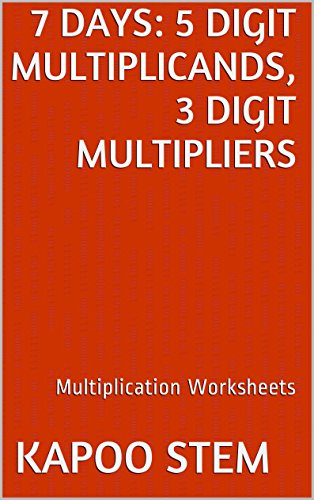 7 Multiplication Worksheets With 5-Digit Multiplicands, 3-Digit Multipliers: Math Practice Workbook (7 Days Math Multiplication Series 12) Mobi Download Book