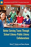 Better Serving Teens Through School Library-Public Library Collaborations, Cherie P. Pandora and Stacey Hayman, 1598849700