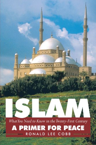 Islam, What You Need To Know In The Twenty-First Century: A Primer For Peace