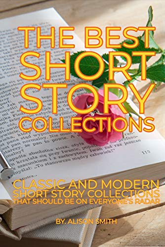 Short Stories: THE BEST SHORT STORY COLLECTIONS: CLASSIC AND MODERN SHORT STORY COLLECTIONS THAT SHOULD BE ON EVERYONE'S RADAR: World's Greatest Short Stories, Fun Bedtime Story Collection Book (Classic Kindle)