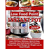 Freestyle Low Food Point Instant Pot Cookbook 2019: Learn 550 New, Delicious, Quick & Easy, Freestyle, Low Carb Instant Pot Pressure Cooker Low Point Recipes for Weight Loss & Smart People