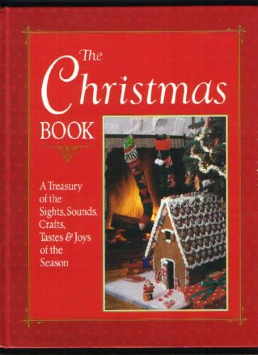 The Christmas Book: A Treasury of the Sights, Sounds, Crafts, Tastes, and Joys of the Season/05660