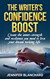 Download The Writer's Confidence Boost: Create the inner-strength and resilience you need to live your dream writing life in PDF ePUB Free Online