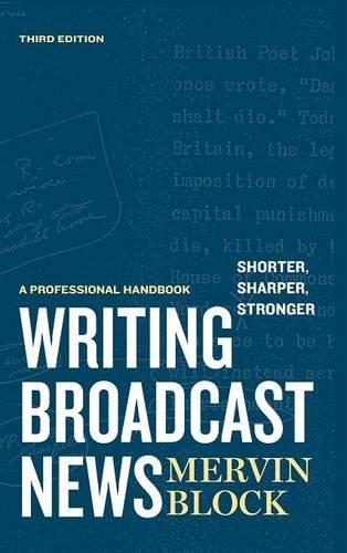 Writing Broadcast News _ Shorter, Sharper, Stronger: A Professional Handbook