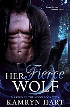 Her Fierce Wolf (Marked by the Moon Book 2) - Paranormal Wolf Shifter Romance by [Hart, Kamryn]