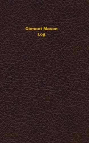 Cement Mason Log: Logbook, Journal - 102 pages, 5 x 8 inches (Unique Logbooks/Record Books)