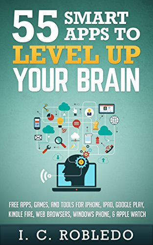 el Up Your Brain: Free Apps, Games, and Tools for iPhone, iPad, Google Play, Kindle Fire, Web Browsers, Windows Phone, & Apple Watch ()
