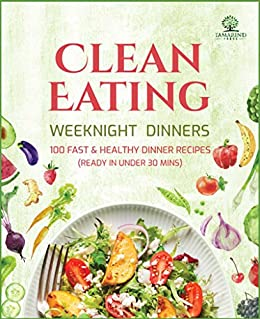 Clean eating weeknight dinners 100 fast and healthy dinner recipes clean eating weeknight dinners 100 fast and healthy dinner recipes ready in under 30 forumfinder Images