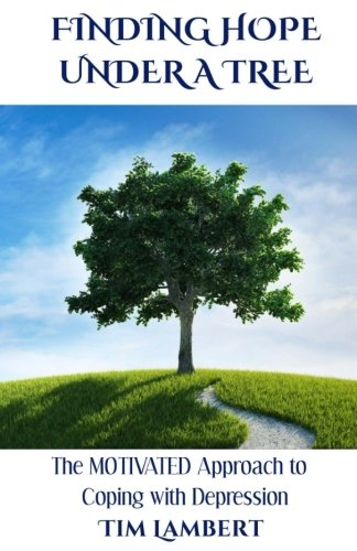 Finding Hope Under a Tree: The M.O.T.I.V.A.T.E.D. Approach to Coping with Depression