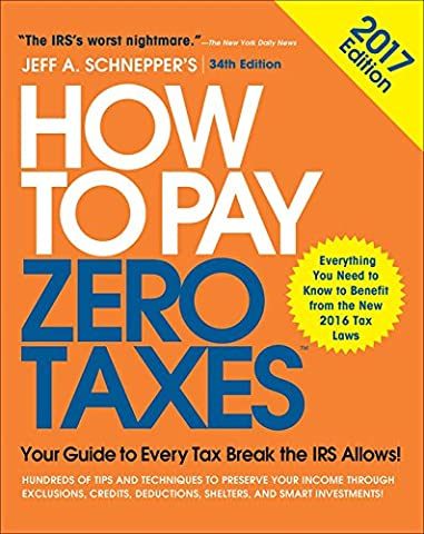 How to Pay Zero Taxes, 2017: Your Guide to Every Tax Break the IRS Allows (Zeros Return)