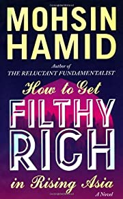 By Mohsin Hamid - How to Get Filthy Rich in…