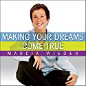 Making Your Dreams Come True: A Plan for Easily Discovering and Achieving the Life You Want! Audiobook by Marcia Wieder Narrated by Marcia Wieder
