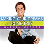 Making Your Dreams Come True: A Plan for Easily Discovering and Achieving the Life You Want! | Marcia Wieder