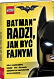 Lego The Batman Movie. Batman radzi, jak byc fajnym