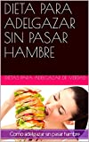 DIETA PARA ADELGAZAR SIN PASAR HAMBRE (Spanish Edition)