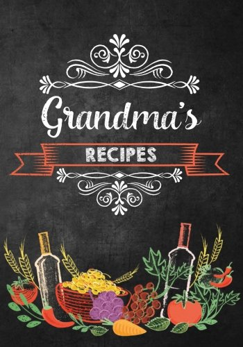 Grandma's Recipes: Blank Recipe Book to Collect Your Favorite Recipes or any Favorite Recipes; Make your Own Cookbook with Table of Contents, Space ... Our Blank Recipe Book, Great Gift for Grandma