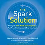 The Spark Solution: A Complete Two-Week Diet Program to Fast-Track Weight Loss and Total Body Health | Becky Hand,Stepfanie Romine