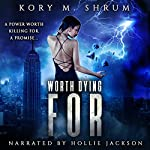 Worth Dying For: A Dying for a Living Novel, Book 5) | Kory M. Shrum