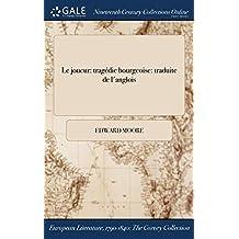 Le Joueur: Tragedie Bourgeoise: Traduite de L'Anglois