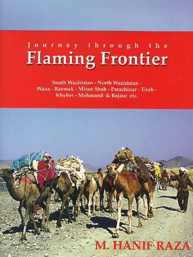 Download Journey Through the Flaming Frontier (South Waziristan - Norht Waziristan - Wana - Razmak - Miran Shah - Parachinar - Tirah - Khyber - Mohmand & Bajaur etc.) pdf epub