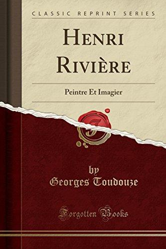 Henri Rivière: Peintre Et Imagier (Classic Reprint) (French Edition)