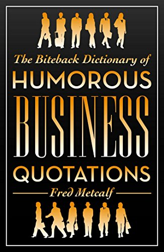 The Biteback Dictionary of Humorous Business Quotations (Biteback Dictionaries of Humorous Quotations)