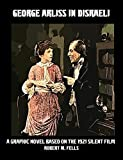 Download George Arliss in Disraeli: A Graphic Novel Based on the 1921 Silent Film in PDF ePUB Free Online