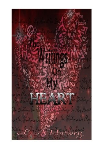 The writings on my heart by CreateSpace Independent Publishing Platform