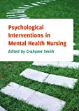 Psychological Interventions in Mental Health Nursing, Smith, Grahame, 0335244165