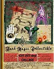 Dark Magic Collectible Cut Out and Collage: A Collection of Dark Embellishments, Grimoire, Alchemist, Absinthe, Vampy, Witch Scrapbook Journal All Dark Magic Elements You can Imagine (Crafts for Adults)