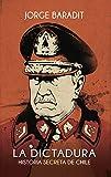 La Dictadura: Historia secreta de Chile (Spanish Edition)