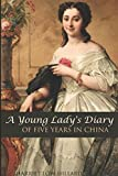 img - for A Young Lady's Diary of Five Years in China: 1829-1834 (Expanded, Annotated) book / textbook / text book
