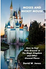 Moses and Mickey Mouse: How to Find Holy Ground in the Magic Kingdom and Other Unusual Places by David W. Jones (2010-09-02) Paperback