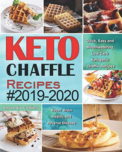 Keto Chaffle Recipes #2019-2020: Quick, Easy and Mouthwatering Low Carb Ketogenic Chaffle Recipes to Boost Brain Health and Reverse Disease by Amanda Collins